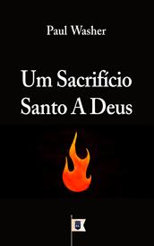 Um Sacrifício Santo a Deus, por Paul Washer