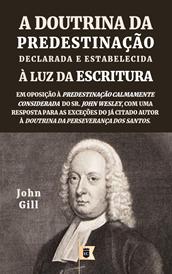 A Doutrina da Predestinação Declarada e Estabelecida à Luz da Escritura, por John Gill
